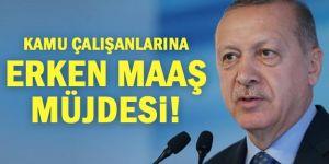 Erdoğan'dan kamu çalışanlarına erken maaş müjdesi!
