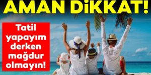 Turizmcilerden tatilcilere 'dolandırıcılık' uyarısı