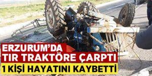 Horasan'da tır traktöre çarptı: 1 ölü, 1 ağır yaralı