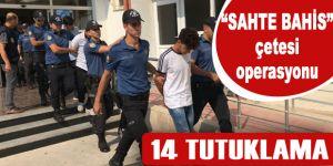 'Sahte bahis' çetesi operasyonunda 14 tutuklama