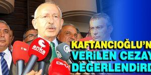 Kılıçdaroğlu, Kaftancıoğlu'nun cezasını değerlendirdi