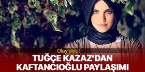 Tuğçe Kazaz'dan dikkat çeken Canan Kaftancıoğlu paylaşımı