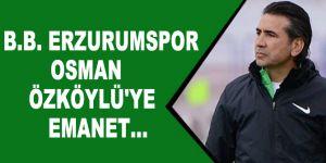 B.B. Erzurumspor Osman Özköylü'ye emanet...
