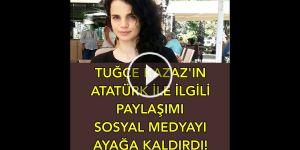 Tuğçe Kazaz'ın Atatürk paylaşımı sosyal medyayı ayağa kaldırdı