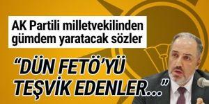 """AKP'li vekil: """"Dün FETÖ'yü teşvik edenler bugün cellat kesiliyor"""""""