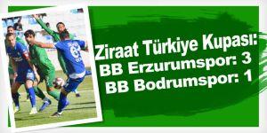 Ziraat Türkiye Kupası: BB Erzurumspor: 3 - BB Bodrumspor: 1