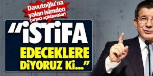 """Davutoğlu'na yakın isim Selçuk Özdağ: """"İstifa edeceklere diyoruz ki.."""