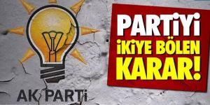AK Parti'yi ikiye bölen karar