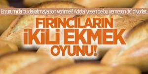 Erzurum'da fırıncıların ''çiftli ekmek'' oyunu!