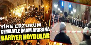 Erzurum'da Cemaatle imam arasına bariyer koydular
