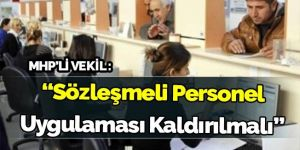 MHP'li Sefer Aycan: Sözleşmeli personel uygulaması kaldırılmalı