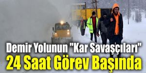 """Demir yolunun """"kar savaşçıları"""" 24 saat görev başında"""