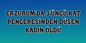 Erzurum'da 3'üncü kat penceresinden düşen kadın öldü