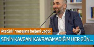 İsmail Saymaz'dan dikkat çeken Atatürk mesajı