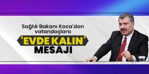Bakan Koca'dan vatandaşlara 'evde kalın' mesajı