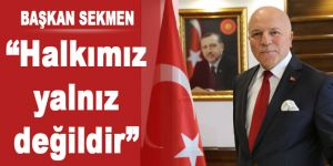 """Başkan Sekmen; """"Halkımız yalnız değildir"""""""