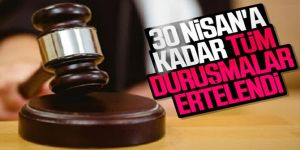 Duruşmalar, 30 Nisan'a kadar ertelendi