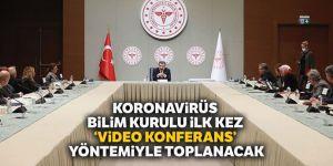 Koronavirüs Bilim Kurulu ilk kez 'video konferans' yöntemiyle toplanacak