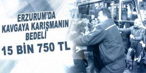 Erzurum'da kavga edenler para cezası yedi
