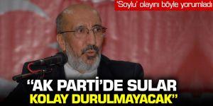 Abdurrahman Dilipak: ''AK Parti'de sular kolay durulmayacak'