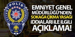 Emniyet Genel Müdürlüğü'nden sokağa çıkma yasağı iddialarıyla ilgili açıklama