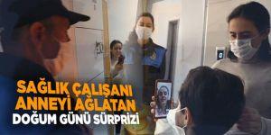 Sağlık çalışanı anneyi ağlatan doğum günü sürprizi