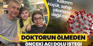Doktor Yavuz Kalaycı'nın koronavirüse yenilmeden önceki isteği yürek burktu