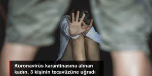 Bir okulda karantinaya alınan kadına, üç kişi tecavüz etti