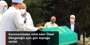 Koronavirüsten vefat eden Ömer Döngeloğlu aynı gün toprağa verildi