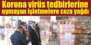 Erzurum'da Kovid-19 tedbirlerine uymayanlara ceza