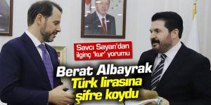 Savcı Sayan'dan ilginç kur yorumu: Berat Albayrak Türk lirasına şifre koydu