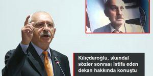 Kılıçdaroğlu, skandal sözleri sonrası istifa eden Gazi Üniversitesi dekanı hakkında konuştu