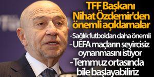 TFF Başkanı Nihat Özdemir'den Süper Lig ile ilgili önemli açıklamalar!