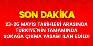 23-26 Mayıs tarihleri arasında 81 ilimizde sokağa çıkma yasağı ilan edildi