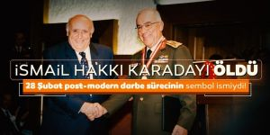 Eski Genelkurmay Başkanı İsmail Hakkı Karadayı öldü!