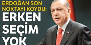 Erdoğan son noktayı koydu: Erken seçim yok