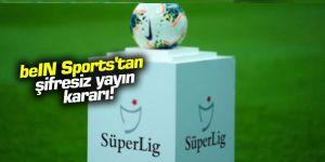 beIN Sports'tan şifresiz yayın kararı!