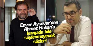 Enver Aysever'den Ahmet Hakan'a kavgada bile söylenmeyecek sözler!