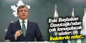Eski Başbakan Davutoğlu'ndan çok konuşulacak sözler: İhalelerde neler...