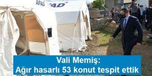 Vali Memiş: Ağır hasarlı 53 konut tespit ettik