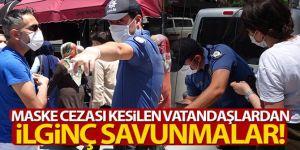 Maske cezası kesilen vatandaşlardan ilginç savunma