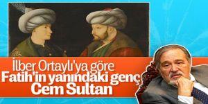 İlber Ortaylı: Fatih'in portresinde yanındaki Cem Sultan