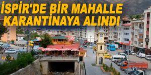 İspir'de bir mahalle karantinaya alındı