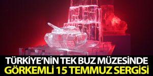 """Türkiye'nin tek buz müzesinde görkemli """"15 Temmuz"""" sergisi göz kamaştırıyor"""
