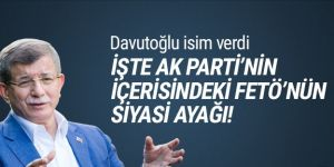 Davutoğlu, FETÖ'nün AK Parti'deki siyasi ayağını açıkladı