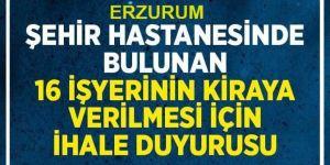 Erzurum Şehir Hastanesinde Bulunan 16 İşyerinin Kiraya çıktı