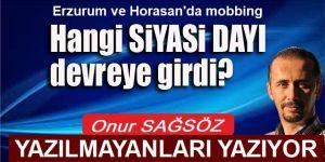 Erzurum ve Horasan'da Hangi SİYASİ DAYI devreye girdi?