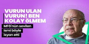 Mazhar Alanson isyan etti: Vurun ulan vurun, ben kolay ölmem