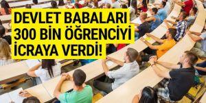 Devlet babaları 300 bin öğrenciyi icraya verdi