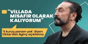 Adnan Oktar: Villayı arkadaşım ödüyor, ben misafir olarak kalıyorum